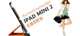 Most wanted and beautiful iPad mini 2 cases