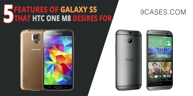 5 features of Galaxy S5 that HTC One M8 desires for