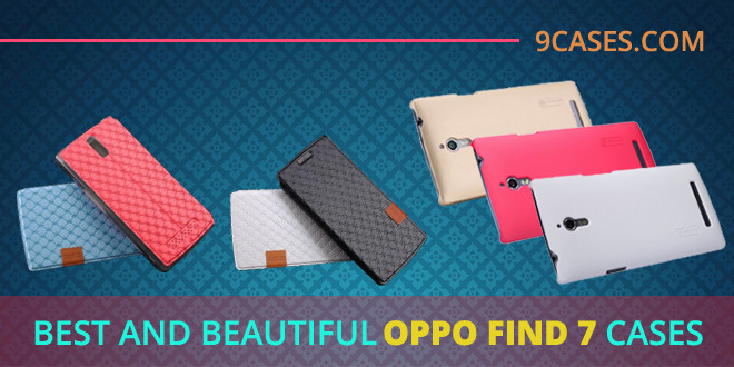 Best And Beautiful Oppo Find 7 Cases