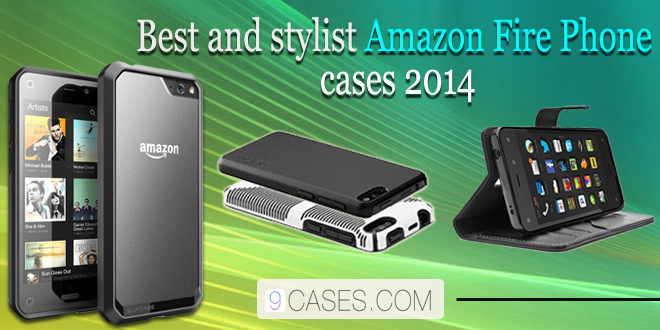 Best and stylist Amazon Fire Phone cases 2014