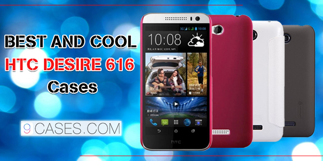 Best and cool HTC Desire 616 cases