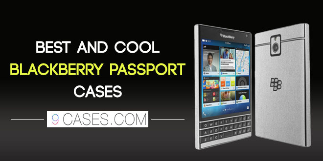 Best And Cool Blackberry Passport Cases – Cool Case For Your