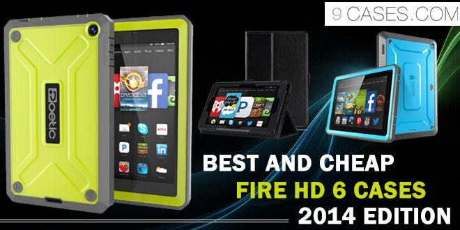 Best and cheap Fire HD 6 cases (2014 Edition)