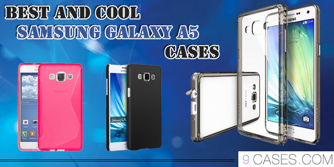 Best And Cool Samsung Galaxy A5 Cases