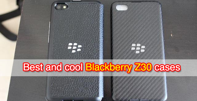 Best and cool Blackberry Z30 cases
